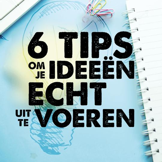 6 Tips om je ideeën en plannen écht uit te voeren