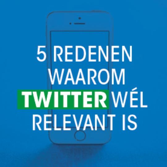 5 redenen waarom twitter wel relevant is