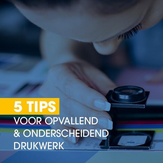 5 tips voor opvallend en onderscheidend drukwerk